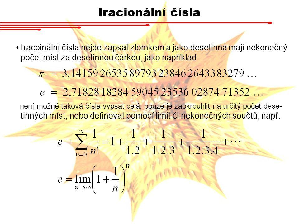 Iracionální čísla Iracoinální čísla nejde zapsat zlomkem a jako desetinná mají nekonečný počet míst za desetinnou čárkou, jako například není možné ta