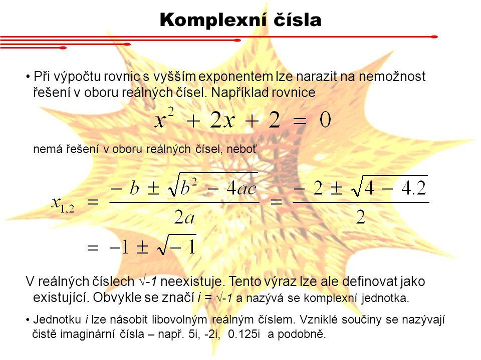 Komplexní čísla Při výpočtu rovnic s vyšším exponentem lze narazit na nemožnost řešení v oboru reálných čísel. Například rovnice nemá řešení v oboru r