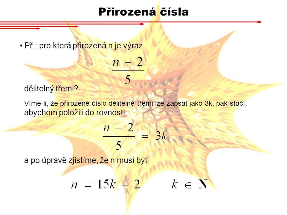 Metoda matematické indukce Často je třeba ukázat platnost nějakého výroku pro všechna přirozená čísla.