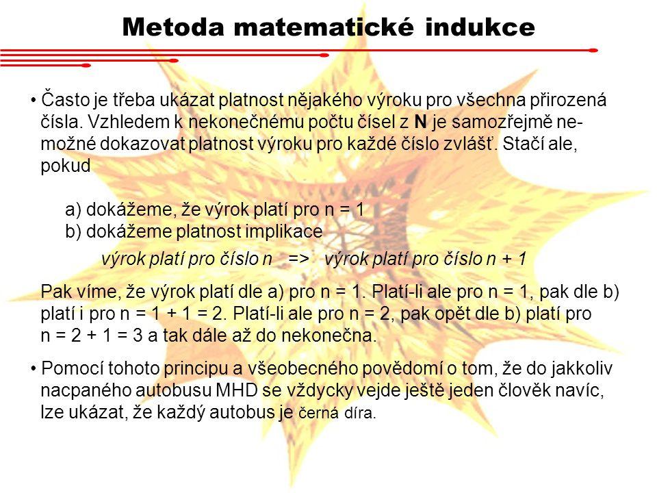 Metoda matematické indukce Příklad Ukažte, že pro libovolné přirozené n platí a) Ukážeme tvrzení pro n = 1 b) Předpokládejme, že pro S n je rovnost splněna.