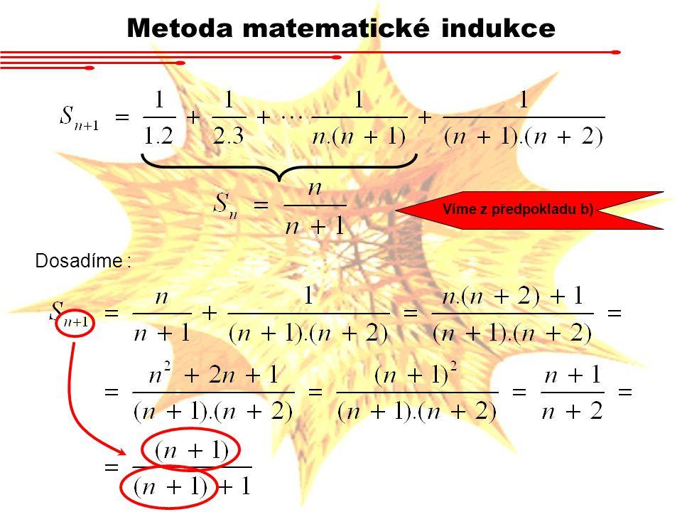 Matematická indukce Příklad Ukažte, že pro libovolné přirozené n platí Příklad Ukažte, že pro každé přirozené n > 2 platí Příklad Ukažte, že pro každé přirozené n > 4platí DÚ Indukcí dokažte malou Fermatovu větu : nechť n je libovolné přirozené číslo, p libovolné prvočíslo.