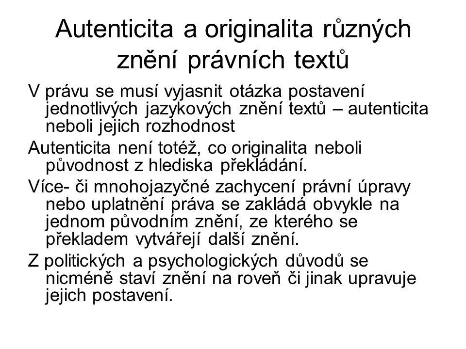 Autenticita a originalita různých znění právních textů V právu se musí vyjasnit otázka postavení jednotlivých jazykových znění textů – autenticita neb