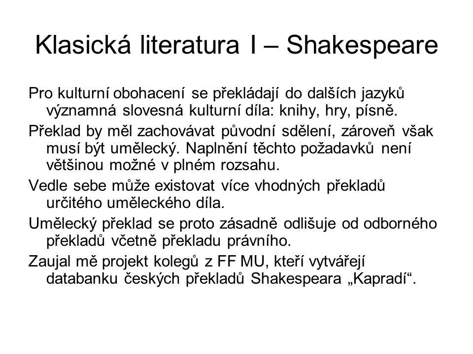 Klasická literatura I – Shakespeare Pro kulturní obohacení se překládají do dalších jazyků významná slovesná kulturní díla: knihy, hry, písně. Překlad