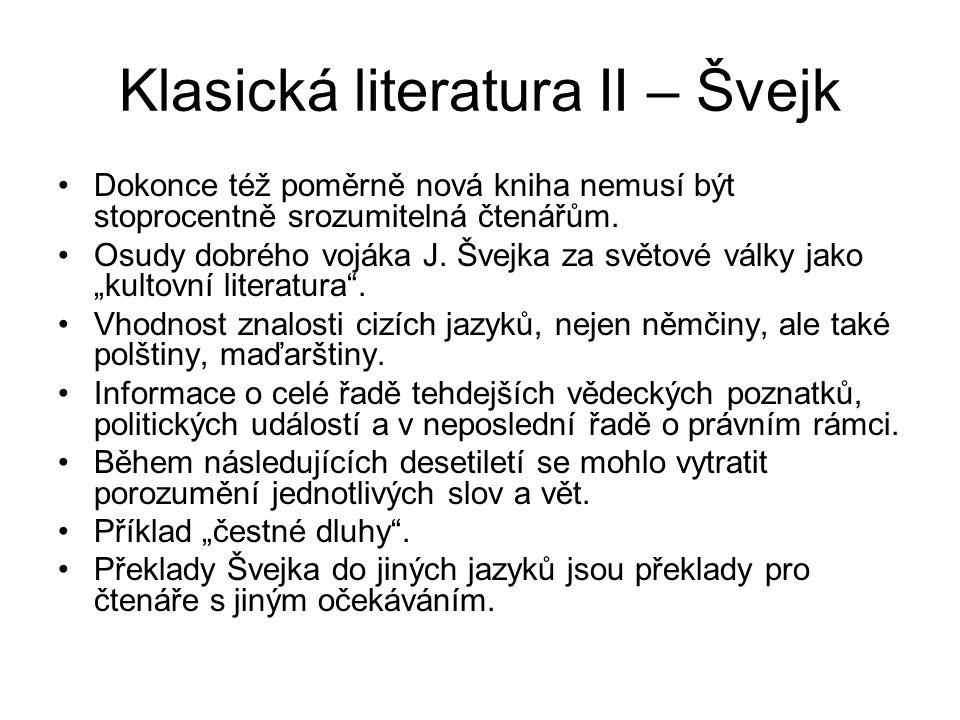 Klasická literatura II – Švejk Dokonce též poměrně nová kniha nemusí být stoprocentně srozumitelná čtenářům. Osudy dobrého vojáka J. Švejka za světové