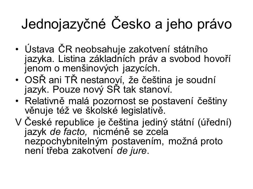 Jednojazyčné Česko a jeho právo Ústava ČR neobsahuje zakotvení státního jazyka. Listina základních práv a svobod hovoří jenom o menšinových jazycích.