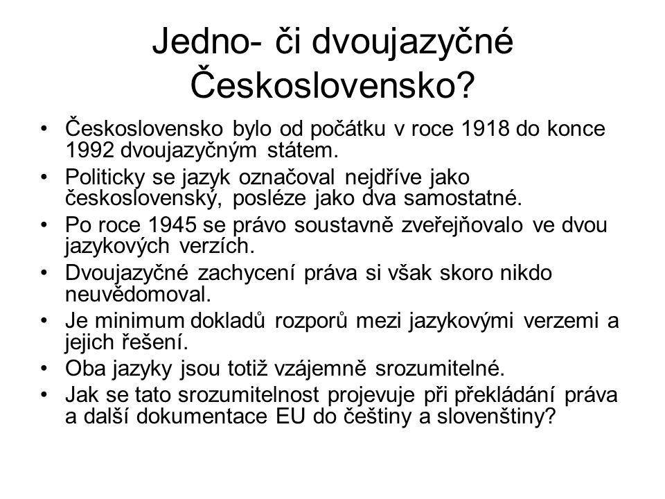 Jedno- či dvoujazyčné Československo? Československo bylo od počátku v roce 1918 do konce 1992 dvoujazyčným státem. Politicky se jazyk označoval nejdř