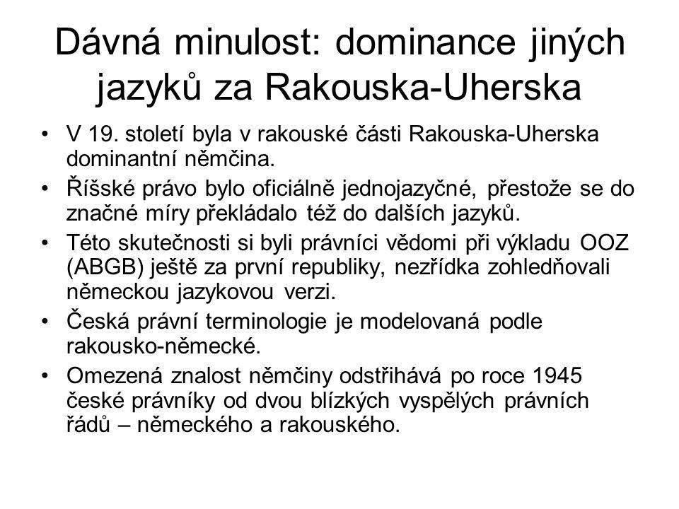 Dávná minulost: dominance jiných jazyků za Rakouska-Uherska V 19. století byla v rakouské části Rakouska-Uherska dominantní němčina. Říšské právo bylo
