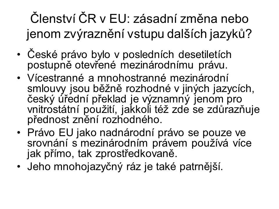 Členství ČR v EU: zásadní změna nebo jenom zvýraznění vstupu dalších jazyků? České právo bylo v posledních desetiletích postupně otevřené mezinárodním