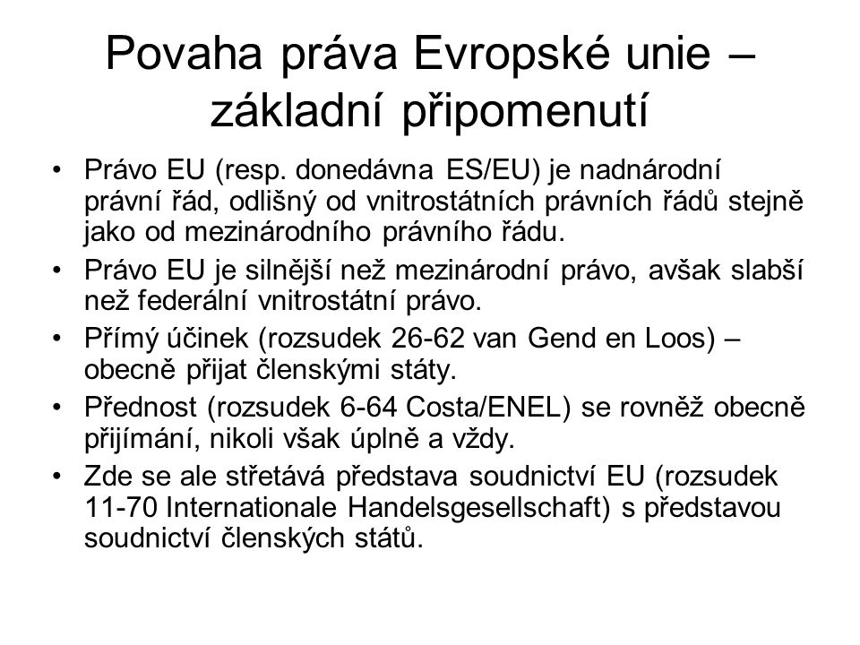 Zjišťování informací o právu obecně a právu EU zvlášť – formální a faktické zdroje Proč bylo poměrně málo námitek opožděného zveřejnění práva EU v nových úředních jazycích včetně češtiny.