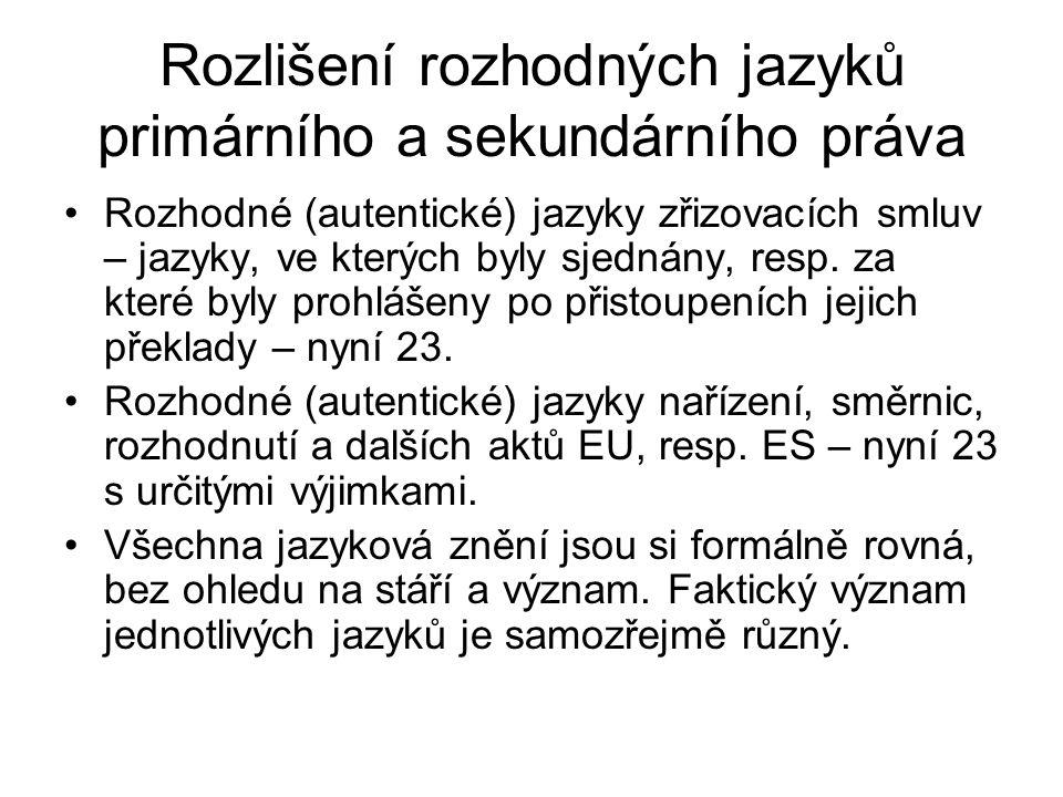 Rozlišení rozhodných jazyků primárního a sekundárního práva Rozhodné (autentické) jazyky zřizovacích smluv – jazyky, ve kterých byly sjednány, resp. z