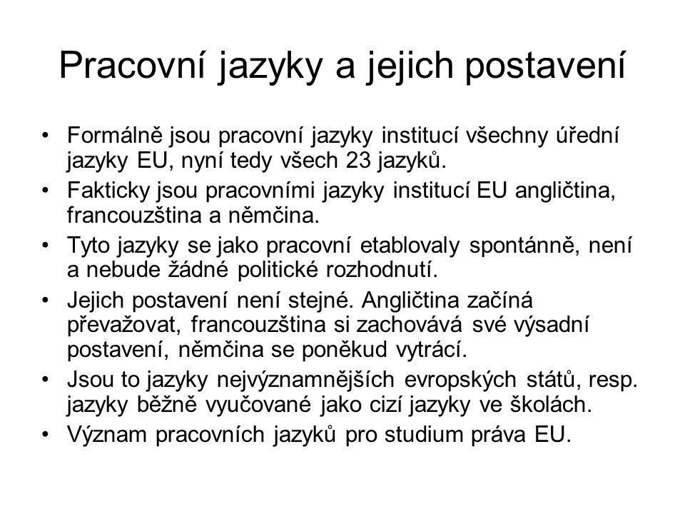 Pracovní jazyky a jejich postavení Formálně jsou pracovní jazyky institucí všechny úřední jazyky EU, nyní tedy všech 23 jazyků. Fakticky jsou pracovní