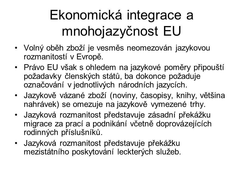 Ekonomická integrace a mnohojazyčnost EU Volný oběh zboží je vesměs neomezován jazykovou rozmanitostí v Evropě. Právo EU však s ohledem na jazykové po