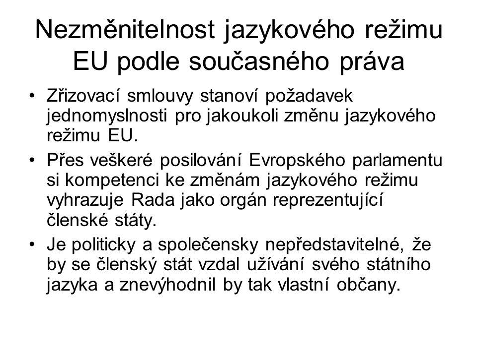 Nezměnitelnost jazykového režimu EU podle současného práva Zřizovací smlouvy stanoví požadavek jednomyslnosti pro jakoukoli změnu jazykového režimu EU