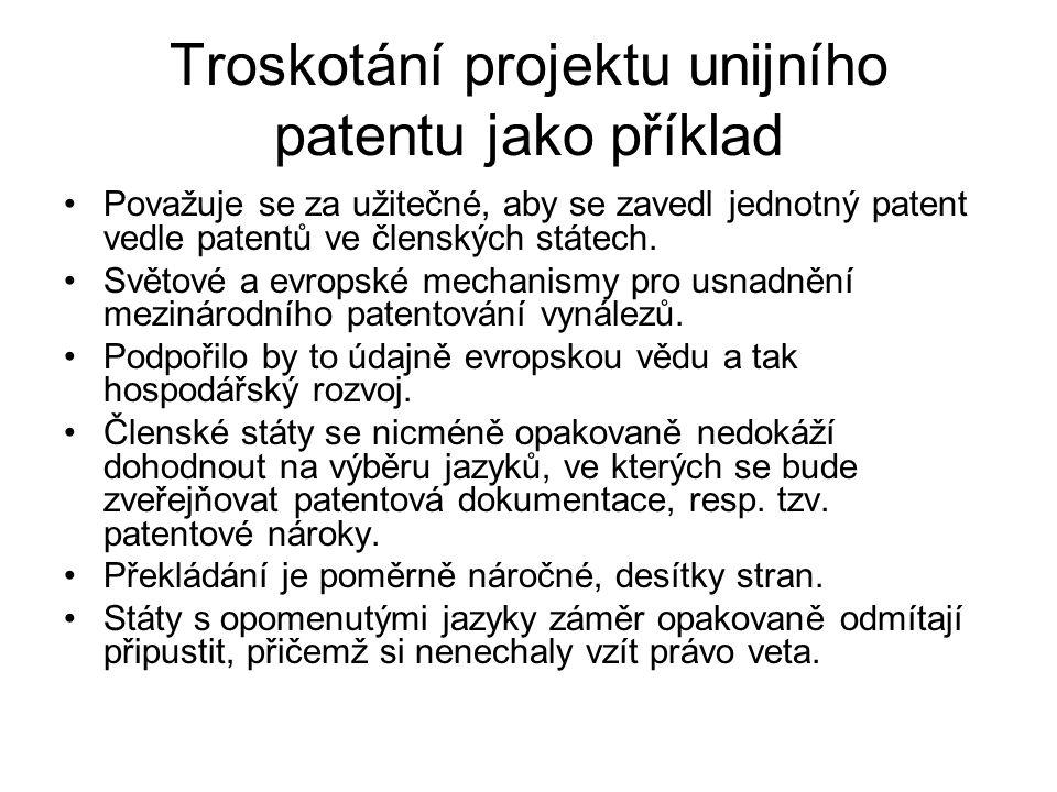 Troskotání projektu unijního patentu jako příklad Považuje se za užitečné, aby se zavedl jednotný patent vedle patentů ve členských státech. Světové a