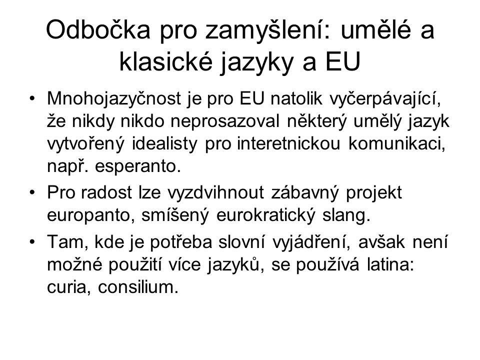 Odbočka pro zamyšlení: umělé a klasické jazyky a EU Mnohojazyčnost je pro EU natolik vyčerpávající, že nikdy nikdo neprosazoval některý umělý jazyk vy