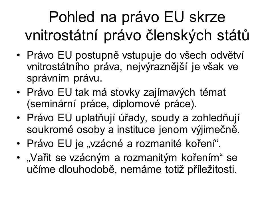 Pohled na právo EU skrze vnitrostátní právo členských států Právo EU postupně vstupuje do všech odvětví vnitrostátního práva, nejvýraznější je však ve