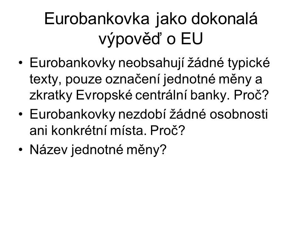 Eurobankovka jako dokonalá výpověď o EU Eurobankovky neobsahují žádné typické texty, pouze označení jednotné měny a zkratky Evropské centrální banky.