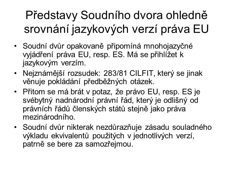 Představy Soudního dvora ohledně srovnání jazykových verzí práva EU Soudní dvůr opakovaně připomíná mnohojazyčné vyjádření práva EU, resp. ES. Má se p
