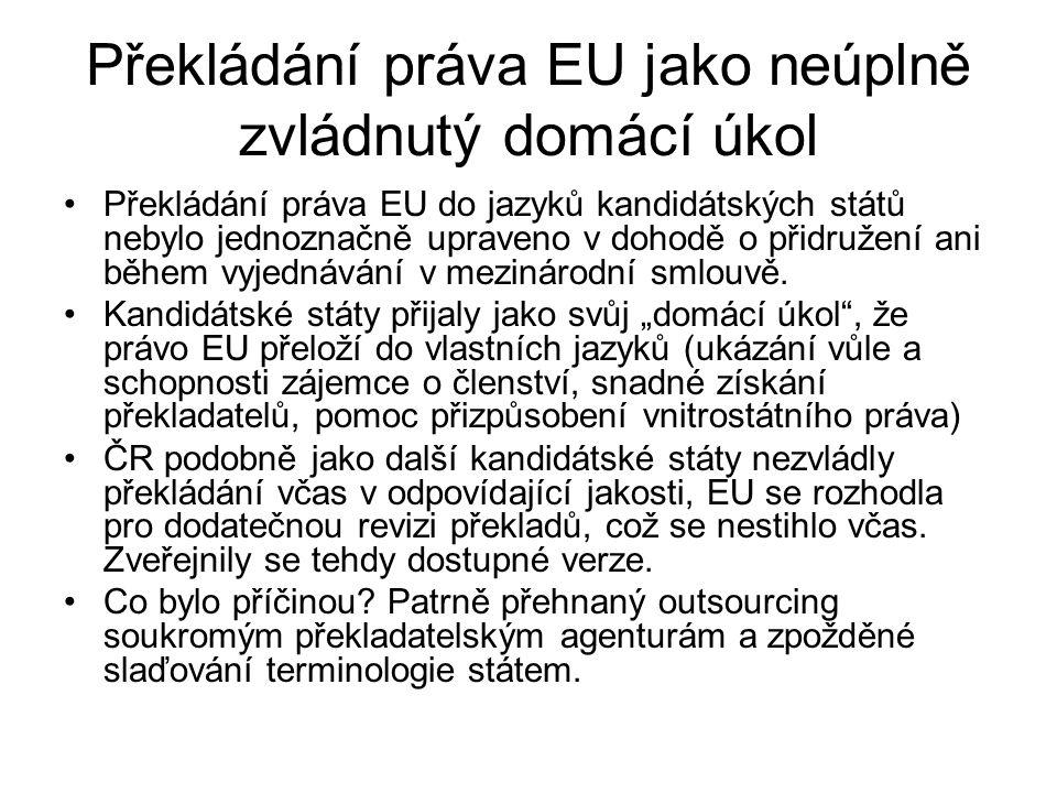 Překládání práva EU jako neúplně zvládnutý domácí úkol Překládání práva EU do jazyků kandidátských států nebylo jednoznačně upraveno v dohodě o přidru