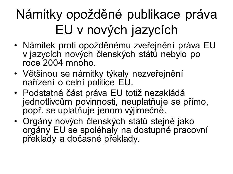 Námitky opožděné publikace práva EU v nových jazycích Námitek proti opožděnému zveřejnění práva EU v jazycích nových členských států nebylo po roce 20