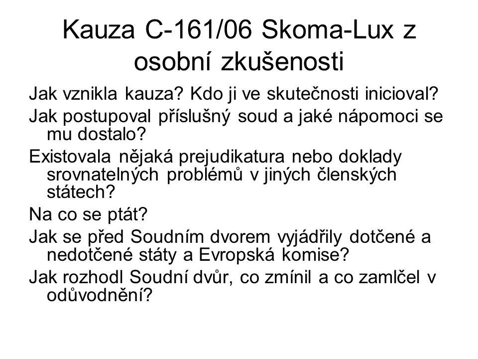 Kauza C-161/06 Skoma-Lux z osobní zkušenosti Jak vznikla kauza? Kdo ji ve skutečnosti inicioval? Jak postupoval příslušný soud a jaké nápomoci se mu d