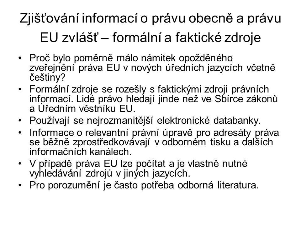Zjišťování informací o právu obecně a právu EU zvlášť – formální a faktické zdroje Proč bylo poměrně málo námitek opožděného zveřejnění práva EU v nov