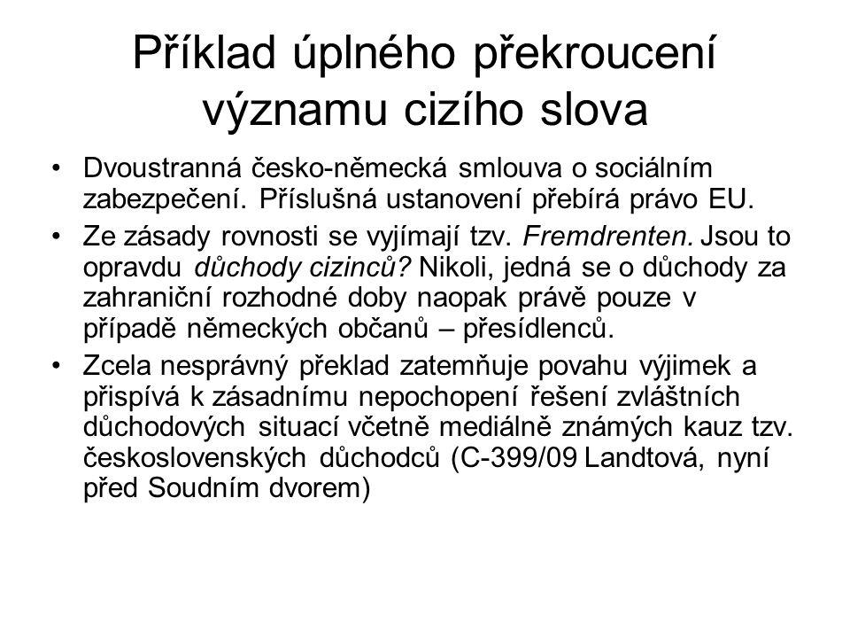 Příklad úplného překroucení významu cizího slova Dvoustranná česko-německá smlouva o sociálním zabezpečení. Příslušná ustanovení přebírá právo EU. Ze