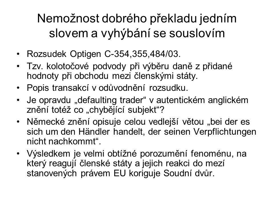 Nemožnost dobrého překladu jedním slovem a vyhýbání se souslovím Rozsudek Optigen C-354,355,484/03. Tzv. kolotočové podvody při výběru daně z přidané