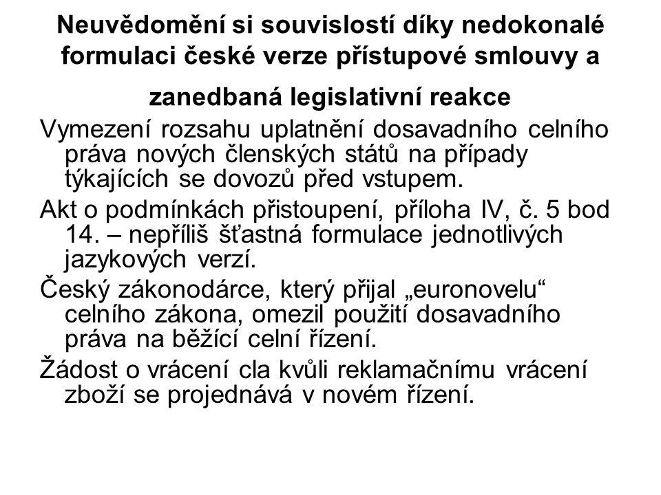 Neuvědomění si souvislostí díky nedokonalé formulaci české verze přístupové smlouvy a zanedbaná legislativní reakce Vymezení rozsahu uplatnění dosavad