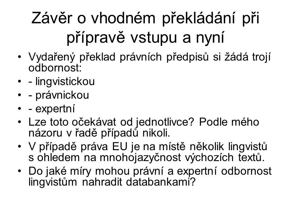 Závěr o vhodném překládání při přípravě vstupu a nyní Vydařený překlad právních předpisů si žádá trojí odbornost: - lingvistickou - právnickou - exper
