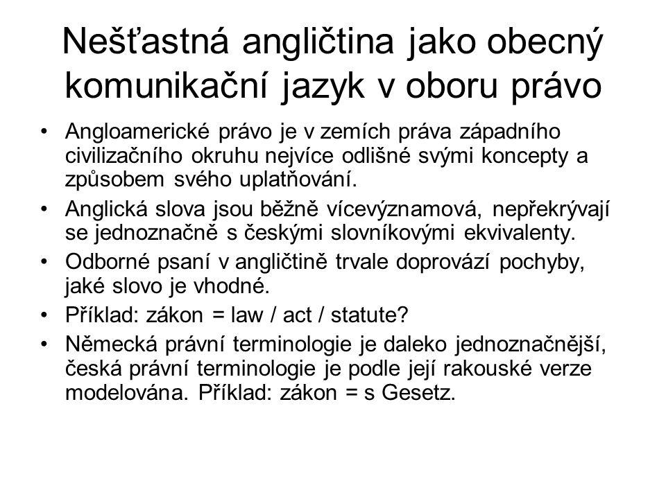 Význam dalších výkladových metod pro výklad práva EU Zohledňování jednotlivých jazykových verzí více- či mnohojazyčně zachyceného práva napomáhá kvalitnímu slovnímu (gramatickému) výkladu práva EU.