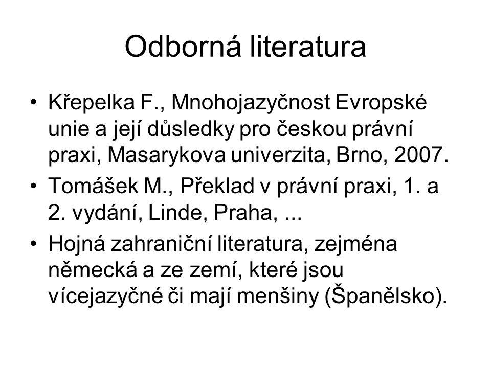 Odborná literatura Křepelka F., Mnohojazyčnost Evropské unie a její důsledky pro českou právní praxi, Masarykova univerzita, Brno, 2007. Tomášek M., P