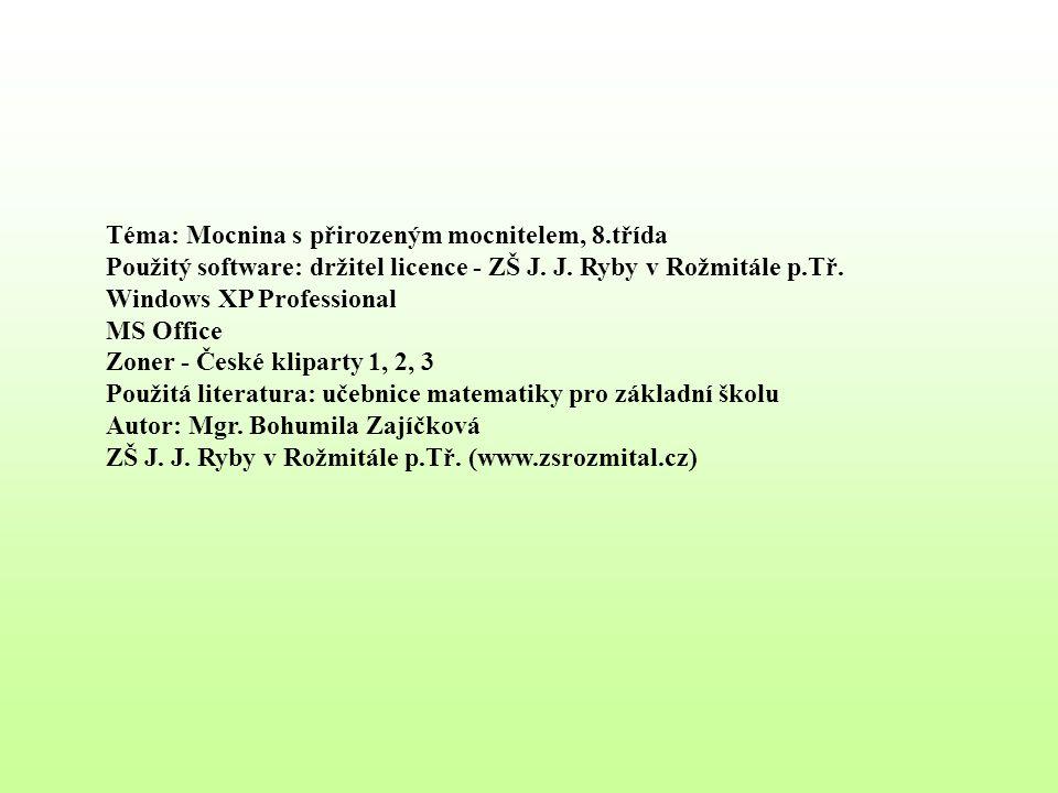 Téma: Mocnina s přirozeným mocnitelem, 8.třída Použitý software: držitel licence - ZŠ J. J. Ryby v Rožmitále p.Tř. Windows XP Professional MS Office Z