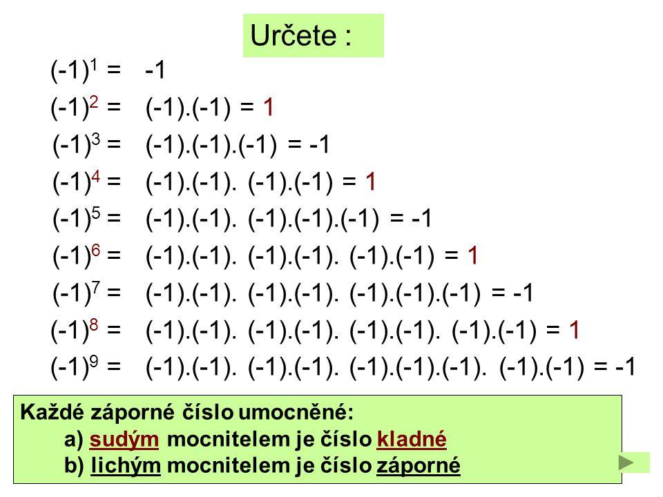 (-1) 1 = (-1) 2 = (-1) 3 = (-1) 4 = (-1) 5 = (-1) 6 = (-1) 7 = (-1) 8 = (-1) 9 = Určete : (-1).(-1) = 1 (-1).(-1).(-1) = -1 (-1).(-1). (-1).(-1) = 1 (