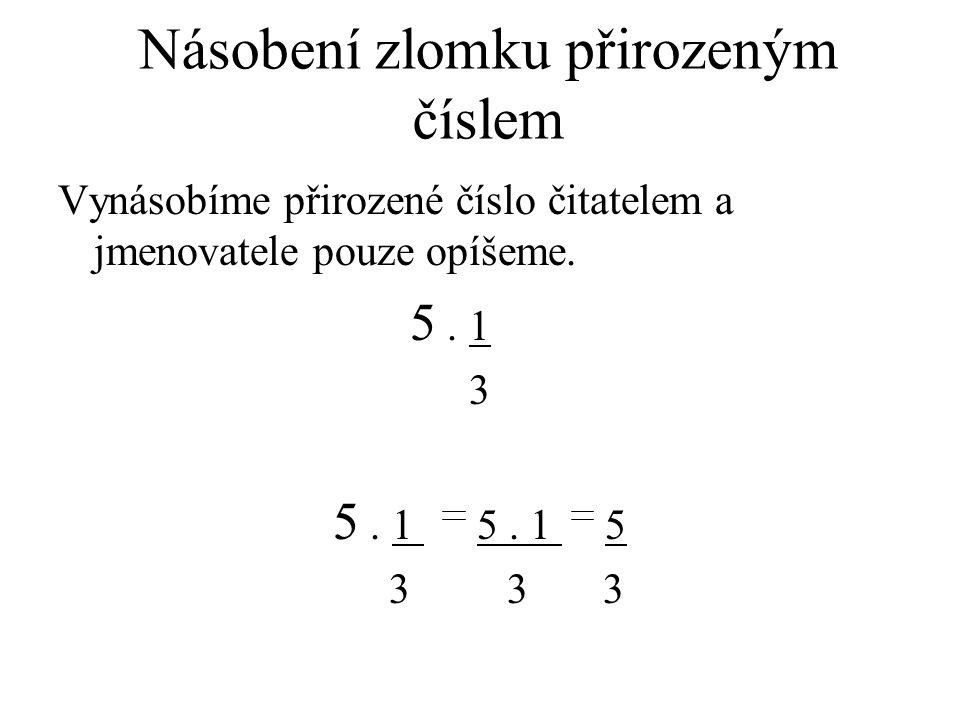 Násobení zlomku přirozeným číslem Vynásobíme přirozené číslo čitatelem a jmenovatele pouze opíšeme.
