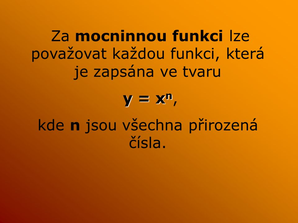 Za mocninnou funkci lze považovat každou funkci, která je zapsána ve tvaru y yy y = xn, kde n jsou všechna přirozená čísla.