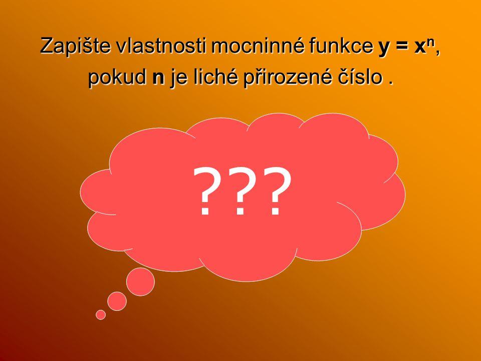 Zapište vlastnosti mocninné funkce y = xn, pokud n je liché přirozené číslo. ???