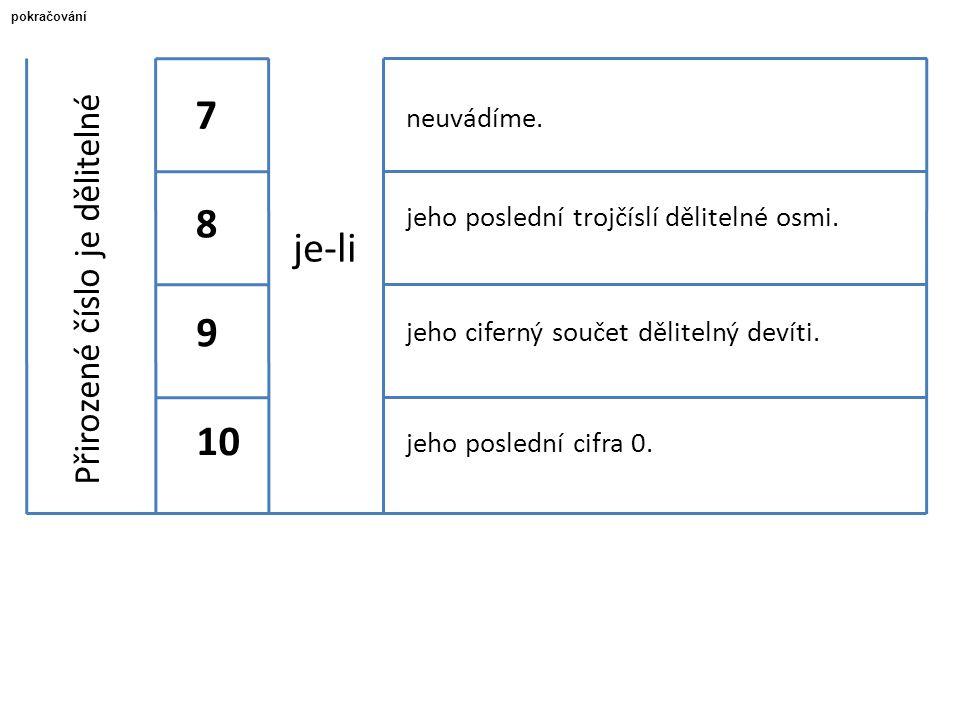 Přirozené číslo je dělitelné 7 8 9 10 neuvádíme. jeho poslední trojčíslí dělitelné osmi. jeho ciferný součet dělitelný devíti. jeho poslední cifra 0.