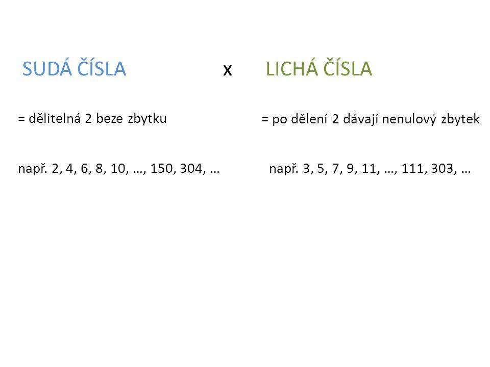SUDÁ ČÍSLALICHÁ ČÍSLAx = dělitelná 2 beze zbytku např. 2, 4, 6, 8, 10, …, 150, 304, … = po dělení 2 dávají nenulový zbytek např. 3, 5, 7, 9, 11, …, 11