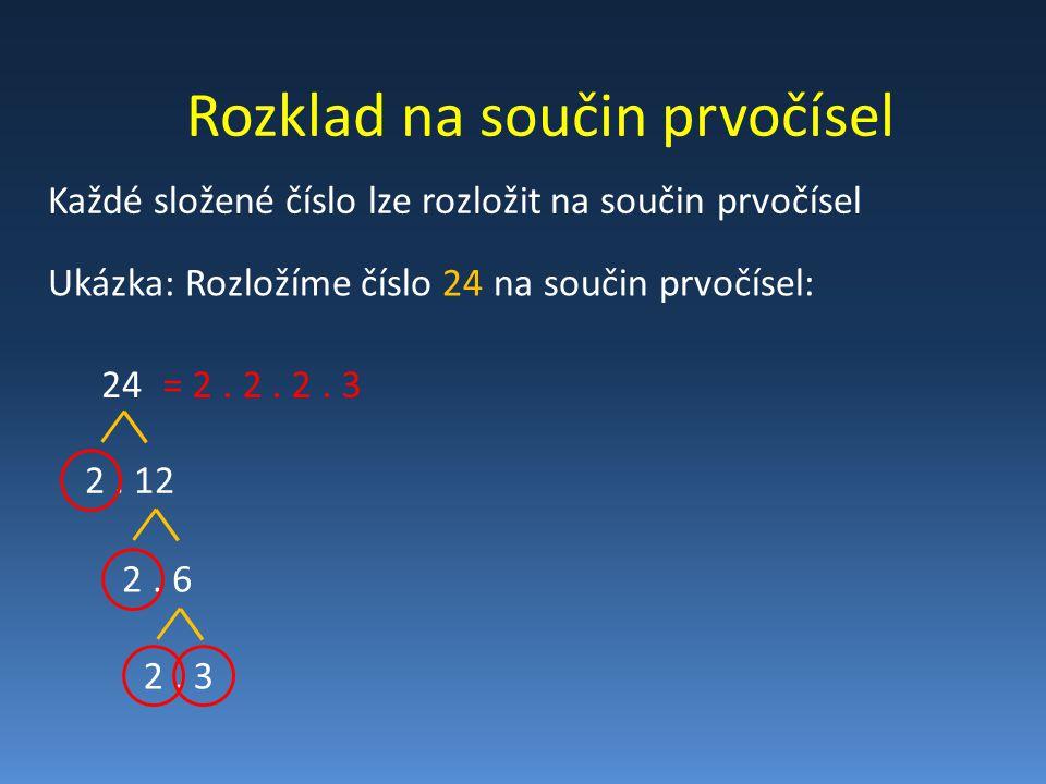 Rozklad na součin prvočísel Každé složené číslo lze rozložit na součin prvočísel Ukázka: Rozložíme číslo 24 na součin prvočísel: 24 2.