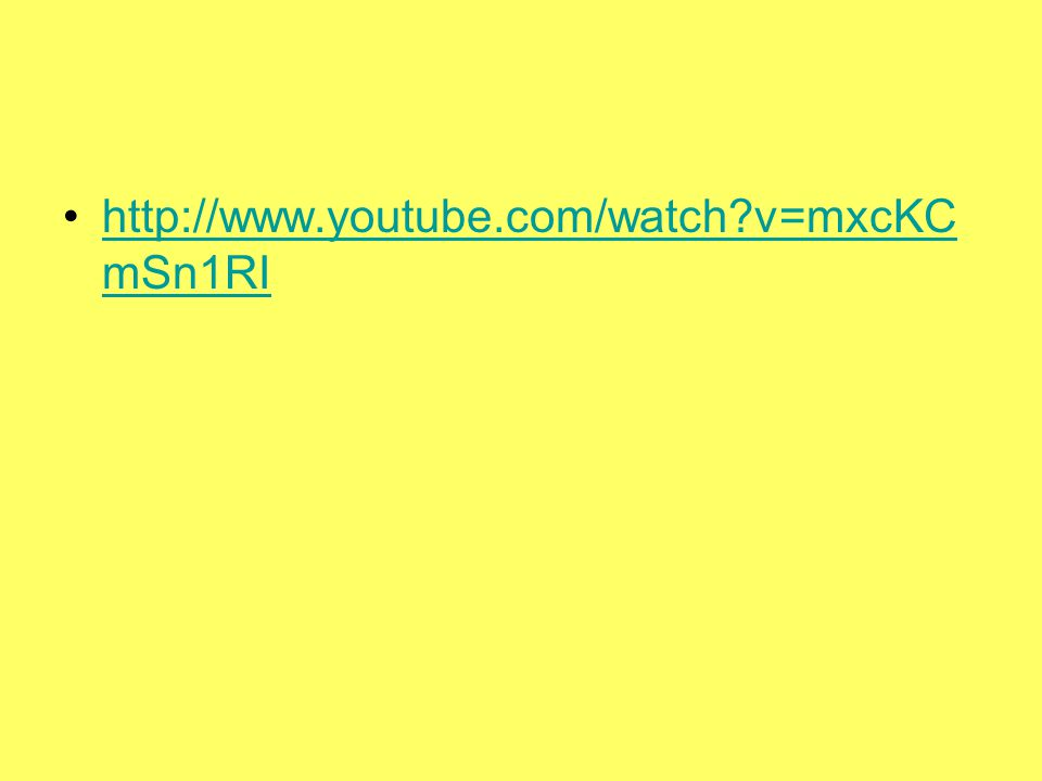 http://www.youtube.com/watch?v=mxcKC mSn1RIhttp://www.youtube.com/watch?v=mxcKC mSn1RI