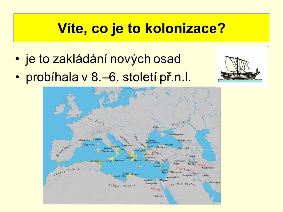 je to zakládání nových osad probíhala v 8.–6. století př.n.l. Víte, co je to kolonizace?