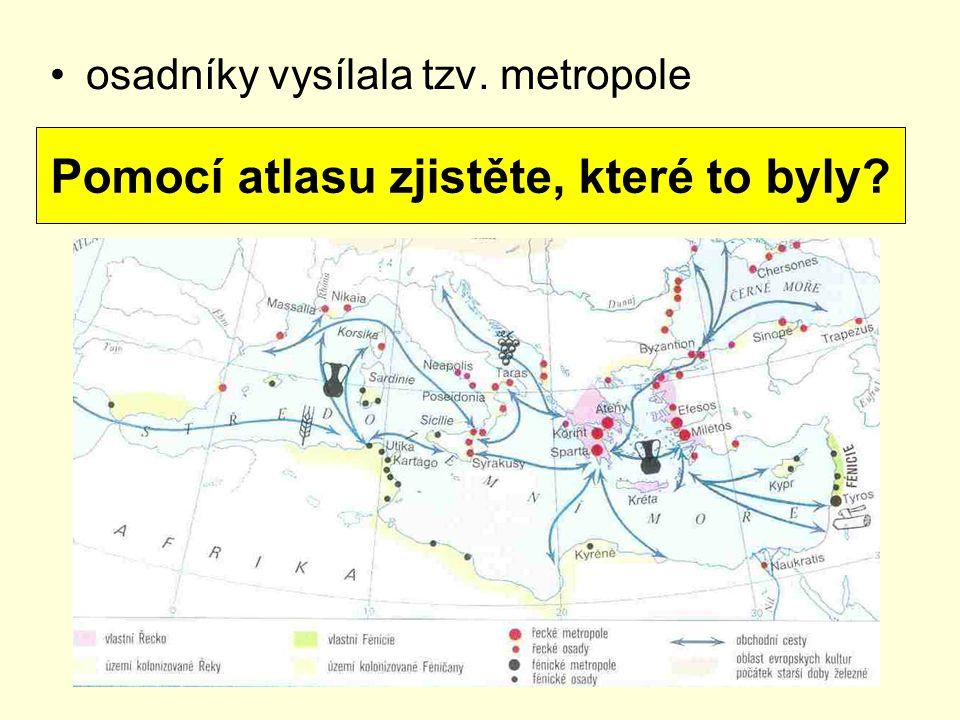 osadníky vysílala tzv. metropole Pomocí atlasu zjistěte, které to byly?