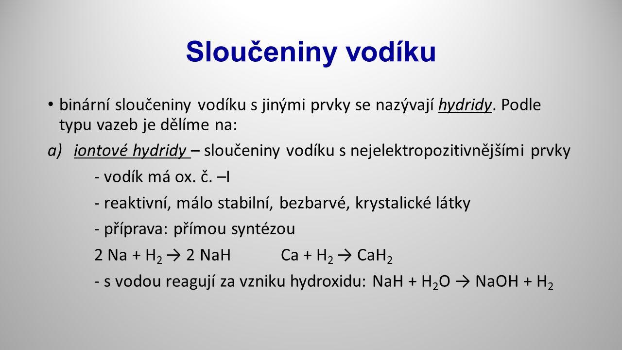 Sloučeniny vodíku binární sloučeniny vodíku s jinými prvky se nazývají hydridy. Podle typu vazeb je dělíme na: a)iontové hydridy – sloučeniny vodíku s