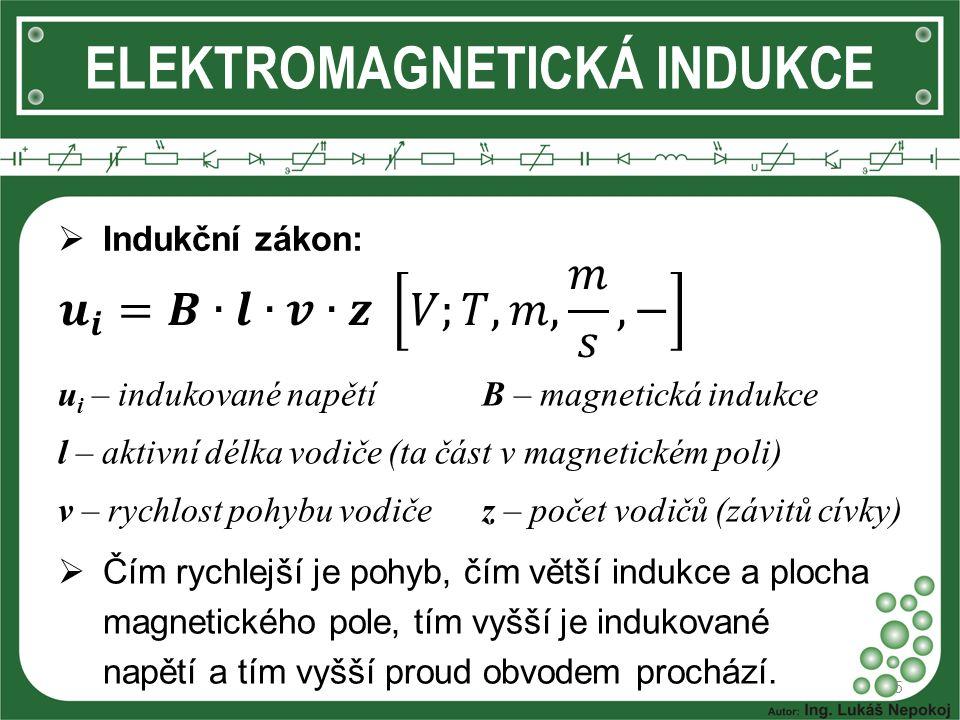 ELEKTROMAGNETICKÁ INDUKCE 5  Indukční zákon: u i – indukované napětíB – magnetická indukce l – aktivní délka vodiče (ta část v magnetickém poli) v –