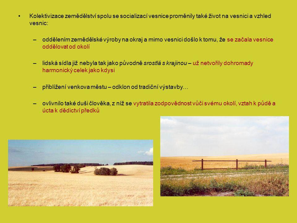 Kolektivizace zemědělství spolu se socializací vesnice proměnily také život na vesnici a vzhled vesnic: –oddělením zemědělské výroby na okraj a mimo v