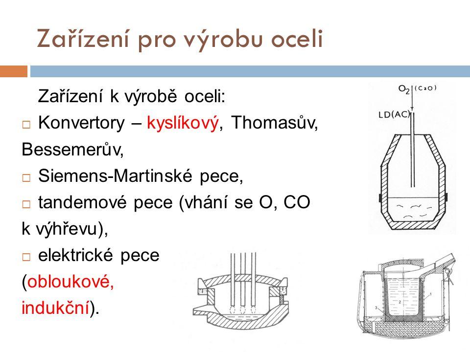 Zařízení pro výrobu oceli Zařízení k výrobě oceli:  Konvertory – kyslíkový, Thomasův, Bessemerův,  Siemens-Martinské pece,  tandemové pece (vhání s