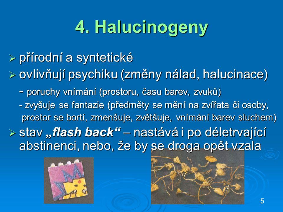 4. Halucinogeny  přírodní a syntetické  ovlivňují psychiku (změny nálad, halucinace) - poruchy vnímání (prostoru, času barev, zvuků) - zvyšuje se fa