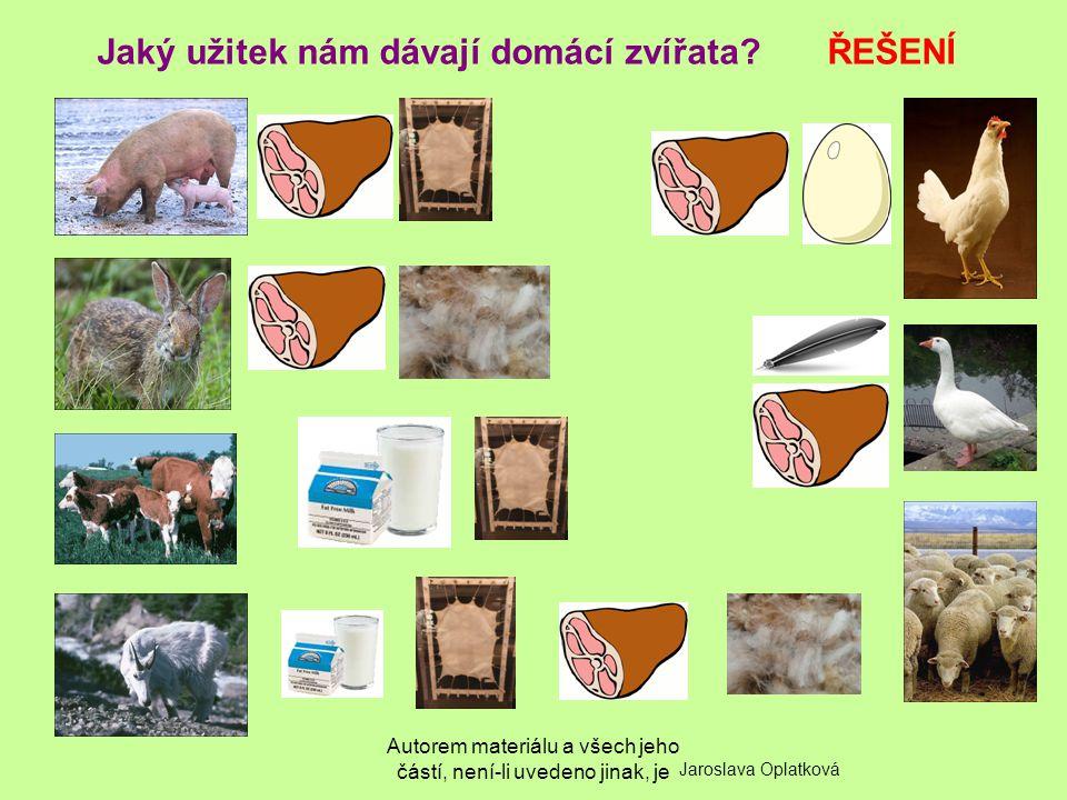 Autorem materiálu a všech jeho částí, není-li uvedeno jinak, je Jaký užitek nám dávají domácí zvířata? ŘEŠENÍ Jaroslava Oplatková