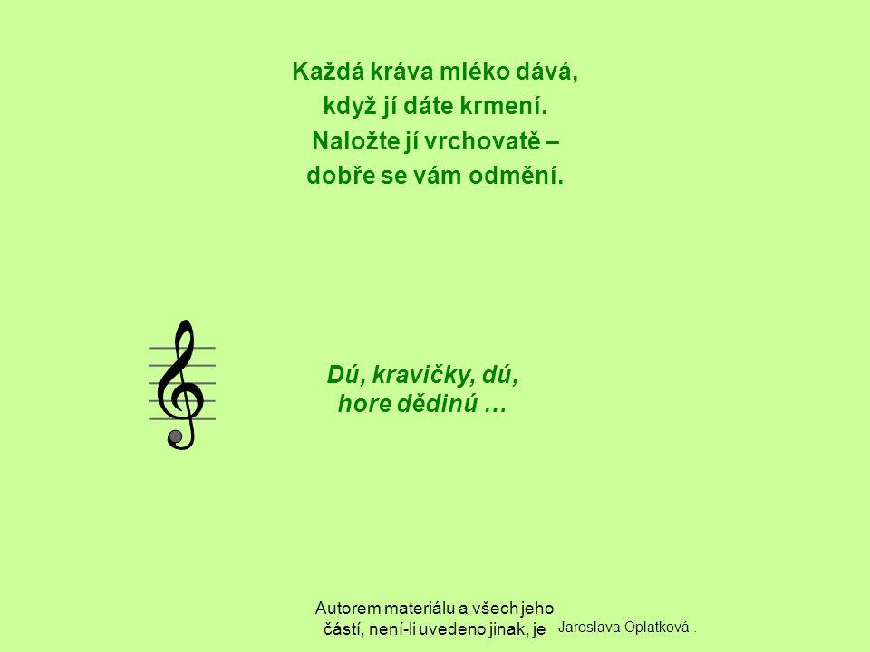 Autorem materiálu a všech jeho částí, není-li uvedeno jinak, je Méééééé ! Jaroslava Oplatková.